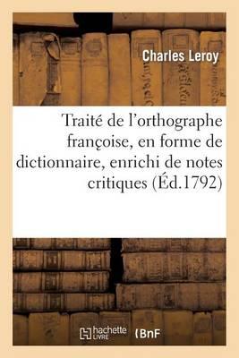 Trait� de l'Orthographe Franc?oise, En Forme de Dictionaire, Enrichi de Notes Critiques - Langues (Paperback)