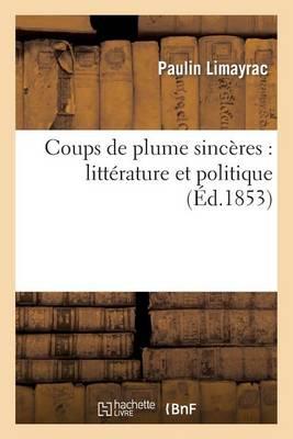 Coups de Plume Sinc�res: Litt�rature Et Politique - Litterature (Paperback)
