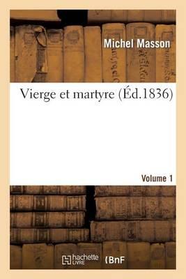 Vierge Et Martyre. Volume 1 - Litterature (Paperback)