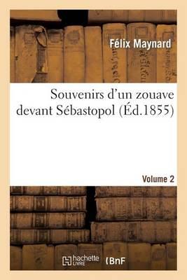 Souvenirs d'Un Zouave Devant S�bastopol. Volume 2 - Histoire (Paperback)