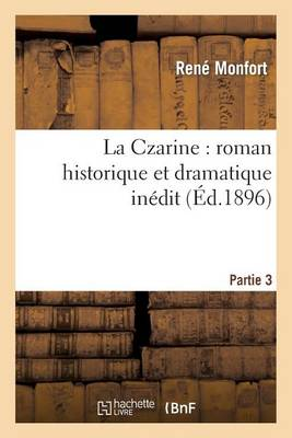 La Czarine: Roman Historique Et Dramatique In�dit. Partie 3 - Litterature (Paperback)
