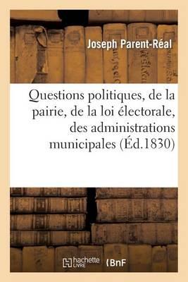 Questions Politiques, de la Pairie, de la Loi �lectorale, Des Administrations Municipales - Sciences Sociales (Paperback)