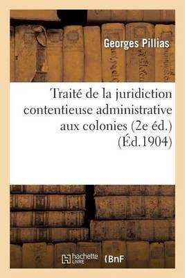 Traite de la Juridiction Contentieuse Administrative Aux Colonies (2e Ed.) - Sciences Sociales (Paperback)