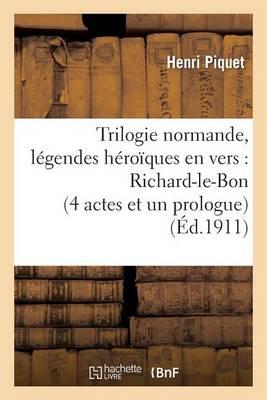 Trilogie Normande, L�gendes H�ro�ques En Vers: Richard-Le-Bon (4 Actes Et Un Prologue) - Litterature (Paperback)