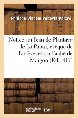Notice Sur Jean de Plantavit de la Pause, �v�que de Lod�ve, Et Sur l'Abb� de Margon - Histoire (Paperback)