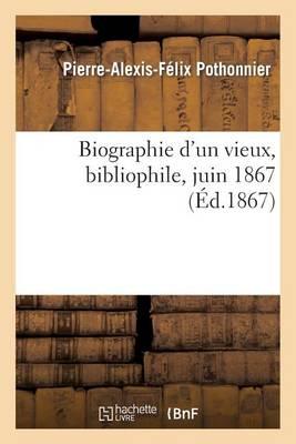 Biographie d'Un Vieux, Bibliophile, Juin 1867 - Histoire (Paperback)