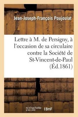 Lettre � M. de Persigny, � l'Occasion de Sa Circulaire Contre La Soci�t� de Saint-Vincent-De-Paul - Histoire (Paperback)