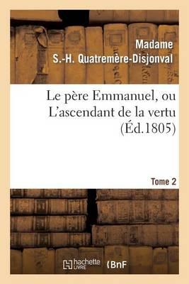 Le P�re Emmanuel, Ou l'Ascendant de la Vertu. Tome 2 - Litterature (Paperback)