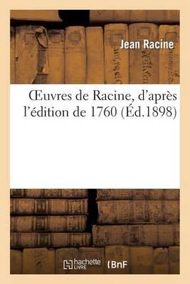 Oeuvres de Racine, d'Apr�s l'�dition de 1760. Notice Biographique, Vie Et �loge de Racine - Litterature (Paperback)
