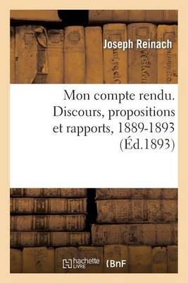 Mon Compte Rendu. Discours, Propositions Et Rapports, 1889-1893 - Sciences Sociales (Paperback)