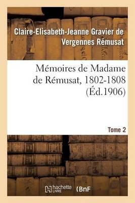M�moires de Madame de R�musat, 1802-1808. Tome 2 - Histoire (Paperback)