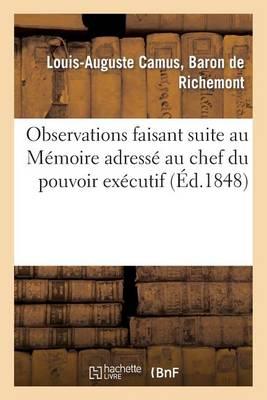 Observations Faisant Suite Au M�moire Adress� Au Chef Du Pouvoir Ex�cutif, Pr�sident - Sciences Sociales (Paperback)