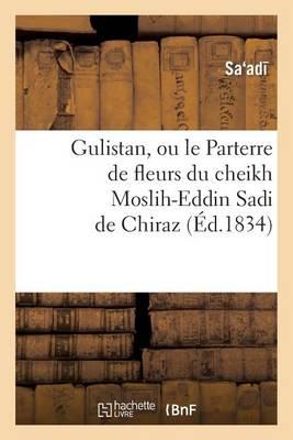 Gulistan, Ou Le Parterre de Fleurs Du Cheikh Moslih-Eddin Sadi de Chiraz - Sciences Sociales (Paperback)
