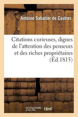Citations Curieuses, Dignes de l'Attention Des Penseurs Et Des Riches Propri taires. 3e dition (Paperback)