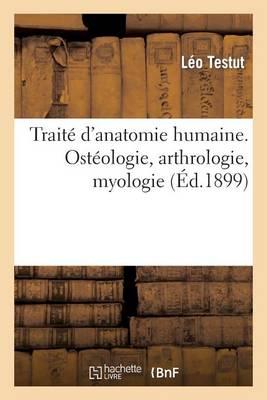 Trait� d'Anatomie Humaine. Ost�ologie, Arthrologie, Myologie - Sciences (Paperback)