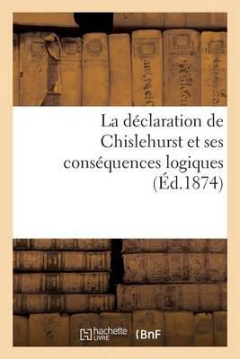 La D�claration de Chislehurst Et Ses Cons�quences Logiques (�d.1874) - Histoire (Paperback)