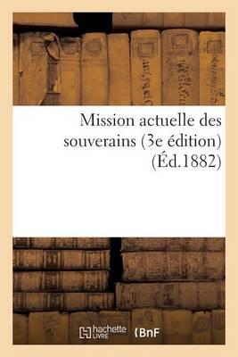 Mission Actuelle Des Souverains (3e �dition) (�d.1882) - Sciences Sociales (Paperback)