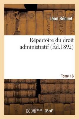 R�pertoire Du Droit Administratif. Tome 16 - Sciences Sociales (Paperback)