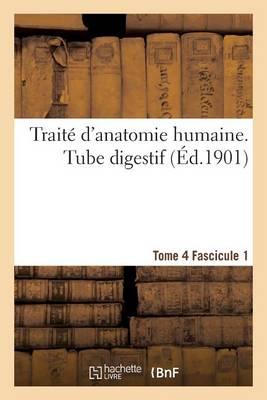 Trait� d'Anatomie Humaine. Tome 4. Fascicule 1 - Sciences (Paperback)