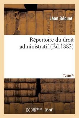 Repertoire Du Droit Administratif. Tome 4 - Sciences Sociales (Paperback)