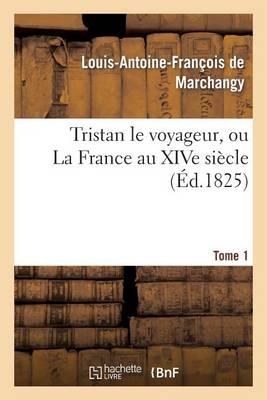 Tristan Le Voyageur, Ou La France Au Xive Si�cle. Tome 1 - Litterature (Paperback)