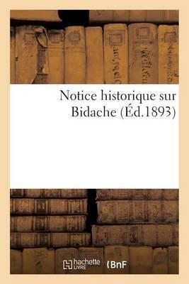Notice Historique Sur Bidache, d'Apr�s Documents Authentiques Et Tradition Populaire (Mars 1893) - Histoire (Paperback)