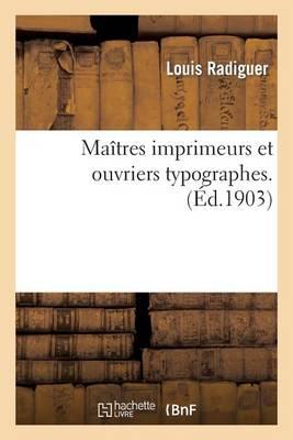 Ma�tres Imprimeurs Et Ouvriers Typographes: Th�se... - Generalites (Paperback)