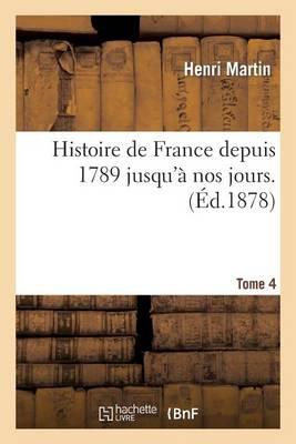 Histoire de France Depuis 1789 Jusqu'a Nos Jours. Tome 4 - Histoire (Paperback)