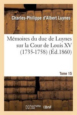 M�moires Du Duc de Luynes Sur La Cour de Louis XV (1735-1758). T. 15 - Histoire (Paperback)