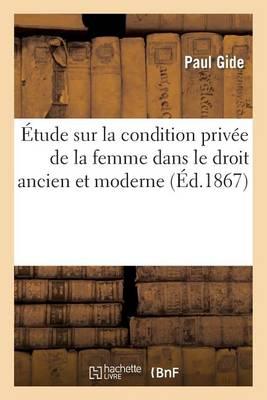 �tude Sur La Condition Priv�e de la Femme Dans Le Droit Ancien Et Moderne - Sciences Sociales (Paperback)