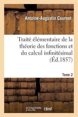 Trait� �l�mentaire de la Th�orie Des Fonctions Et Du Calcul Infinit�simal. T. 2 - Sciences (Paperback)