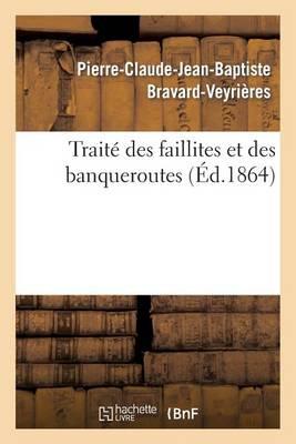Trait� Des Faillites Et Des Banqueroutes: Extrait Du Cours Profess� � La Facult� de Droit de Paris - Sciences Sociales (Paperback)