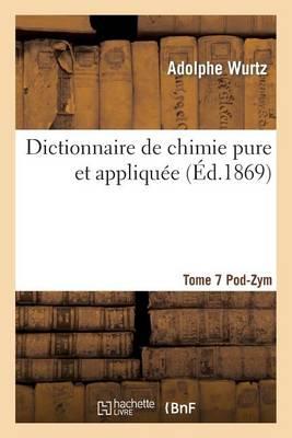 Dictionnaire de Chimie Pure Et Appliquee T.7. Pod-Zym - Sciences (Paperback)