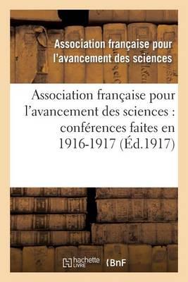 Association Fran�aise Pour l'Avancement Des Sciences: Conf�rences Faites En 1916-1917 - Sciences (Paperback)