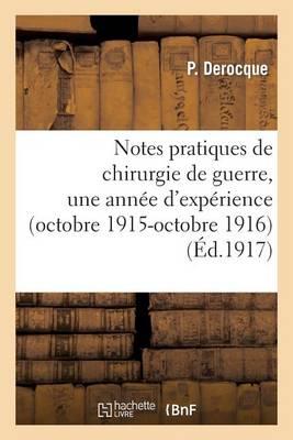 Notes Pratiques de Chirurgie de Guerre, Une Ann�e d'Exp�rience (Octobre 1915-Octobre 1916) - Sciences (Paperback)