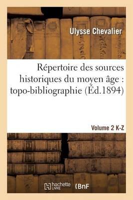 R�pertoire Des Sources Historiques Du Moyen �ge: Topo-Bibliographie. Vol. 2, K-Z - Generalites (Paperback)