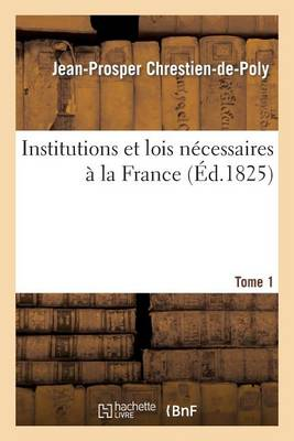 Institutions Et Lois N�cessaires � La France. T. 1 - Sciences Sociales (Paperback)