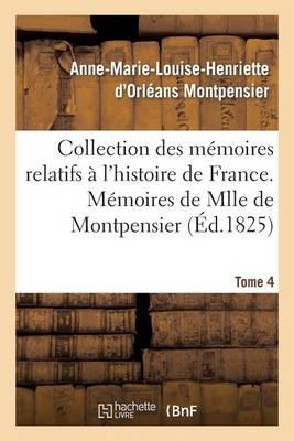 Collection Des M�moires Relatifs � l'Histoire de France 41-43. M�moires de Mlle de Montpensier. 4 - Histoire (Paperback)
