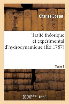 Trait� Th�orique Et Exp�rimental d'Hydrodynamique. Tome 1 - Sciences (Paperback)