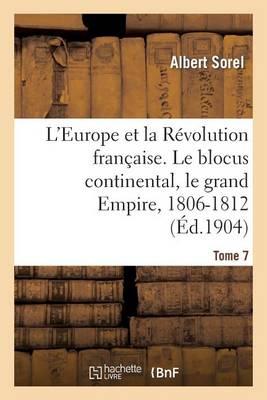 L'Europe Et La R�volution Fran�aise. Le Blocus Continental, Le Grand Empire, 1806-1812 (4e �dition) - Histoire (Paperback)