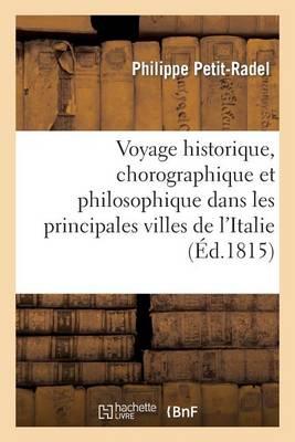 Voyage Historique, Chorographique Et Philosophique Dans Les Principales Villes de l'Italie - Histoire (Paperback)