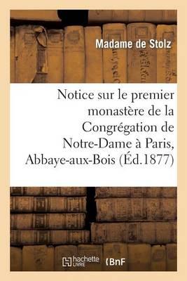 Notice Sur Le Premier Monast�re de la Congr�gation de Notre-Dame � Paris, Abbaye-Aux-Bois - Religion (Paperback)