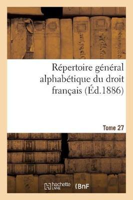 R�pertoire G�n�ral Alphab�tique Du Droit Fran�ais Tome 27 - Sciences Sociales (Paperback)