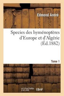 Species Des Hymenopteres D'Europe Et D'Algerie. T1 - Sciences (Paperback)