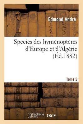 Species Des Hym�nopt�res d'Europe Et d'Alg�rie. T3 - Sciences (Paperback)