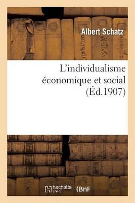 L'Individualisme �conomique Et Social: Ses Origines, Son �volution, Ses Formes Contemporaines - Sciences Sociales (Paperback)