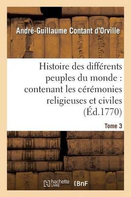 Histoire Des Diff�rens Peuples Du Monde: Contenant Les C�r�monies Religieuses Et Civiles. Tome 3 - Sciences Sociales (Paperback)