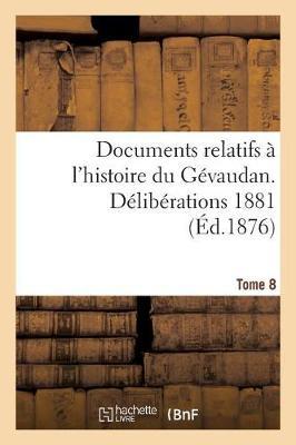 Documents Relatifs � l'Histoire Du G�vaudan. D�lib�rations 1881 T8 - Histoire (Paperback)