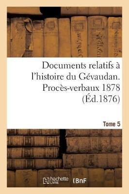 Documents Relatifs � l'Histoire Du G�vaudan. Proc�s-Verbaux 1878 T5 - Histoire (Paperback)