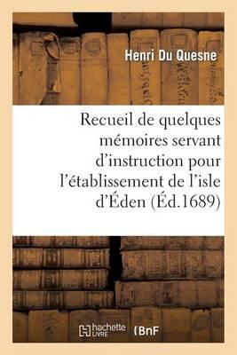 Recueil de Quelques M�moires Servant d'Instruction Pour l'�tablissement de l'Isle d'�den - Histoire (Paperback)